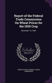 Report of the Federal Trade Commission on Wheat Prices for the 1920 Crop