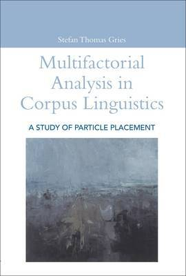Multifactorial Analysis in Corpus Linguistics by Stefan Thomas Gries image