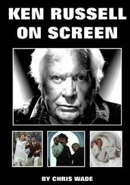 Ken Russell: on Screen by Chris Wade image