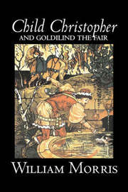 Child Christopher and Goldilind the Fair by Wiliam Morris, Fiction, Classics, Literary, Fairy Tales, Folk Tales, Legends & Mythology by William Morris image