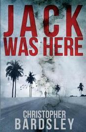 Jack Was Here by Christopher Bardsley