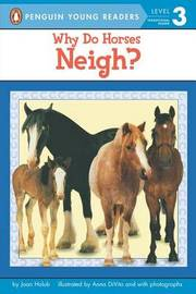 Why Do Horses Neigh? by Joan Holub