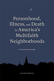 Personhood, Illness, and Death in America's Multifaith Neighborhoods by Lucinda Mosher
