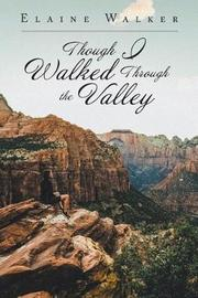 Though I Walked Through the Valley by Elaine Walker