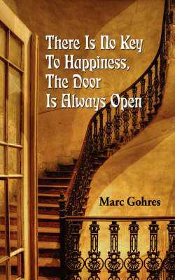 There Is No Key to Happiness, the Door Is Always Open by Marc Gohres image