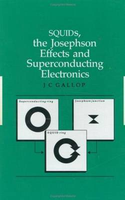 SQUIDs, the Josephson Effects and Superconducting Electronics by J.C. Gallop image