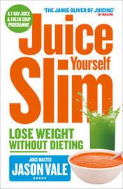 Juice Yourself Slim by Jason Vale
