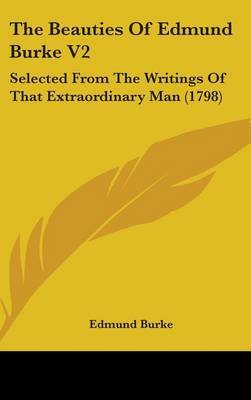 The Beauties Of Edmund Burke V2: Selected From The Writings Of That Extraordinary Man (1798) by Edmund Burke