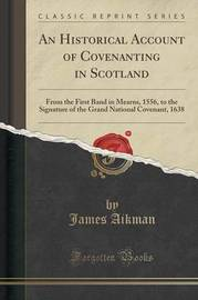 An Historical Account of Covenanting in Scotland by James Aikman