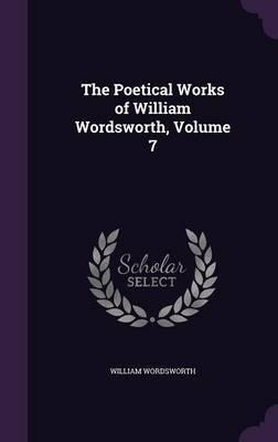 The Poetical Works of William Wordsworth, Volume 7 by William Wordsworth image