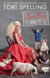 Spelling it Like it is by Tori Spelling