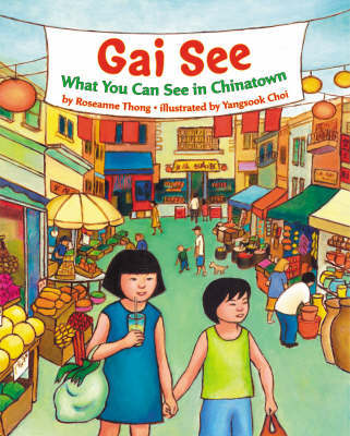 Gai See: What You Can See in Chinatow by Roseanne Thong