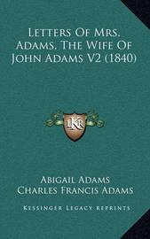 Letters of Mrs. Adams, the Wife of John Adams V2 (1840) by Abigail Adams