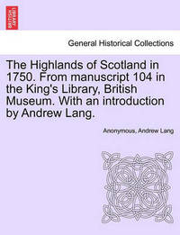 The Highlands of Scotland in 1750. from Manuscript 104 in the King's Library, British Museum. with an Introduction by Andrew Lang. by * Anonymous image