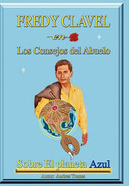 Fredy Clavel En Los Consejos del Abuelo Sobre El Planeta Azul by Andres Tomas