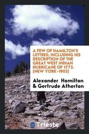 A Few of Hamilton's Letters; Including His Description of the Great West Indian Hurricane of 1772. [new York-1903] by Alexander Hamilton
