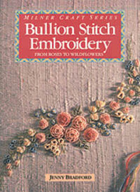 Bullion Stitch Embroidery: From Roses to Wildflowers by Jenny Bradford
