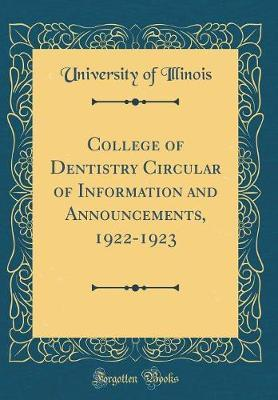 College of Dentistry Circular of Information and Announcements, 1922-1923 (Classic Reprint) by University Of Illinois