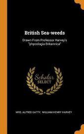 British Sea-Weeds by Mrs Alfred Gatty
