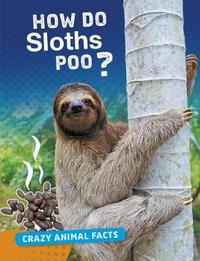 How Do Sloths Poo? by Nancy Furstinger