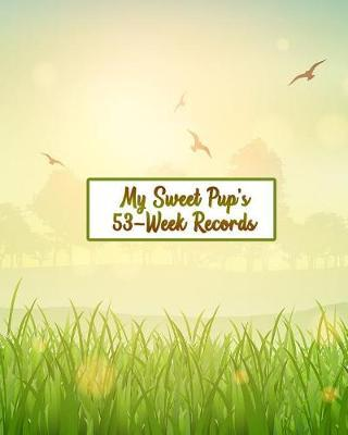 My Sweet Pup's 53-Week Records by Firehouse Puppy Publishers