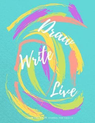 Draw Write Live - Draw and Write Journal for Adults - by Inaeliza G D