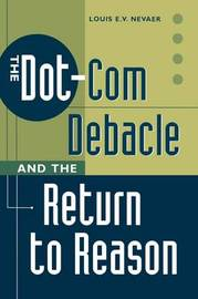 The Dot-Com Debacle and the Return to Reason by Louis E.V. Nevaer