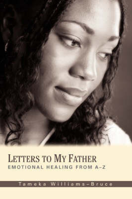 Letters to My Father: Emotional Healing from A-Z by Tameka Williams-Bruce