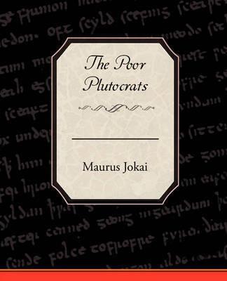 The Poor Plutocrats by Maurus Jokai