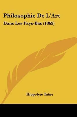 Philosophie De L'Art: Dans Les Pays-Bas (1869) by Hippolyte Taine