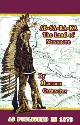 AB-SA-RA-KA Land of Massacre by Henry B Carrington