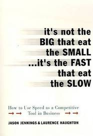 It's Not the Big That Eat the Small...It's the Fast That Eat the Slow by Jason Jennings image