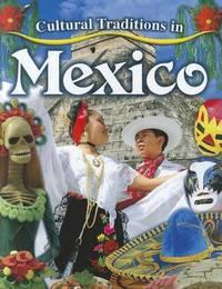 Cultural Traditions in Mexico by Lynn Peppas