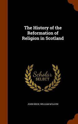 The History of the Reformation of Religion in Scotland by John Knox