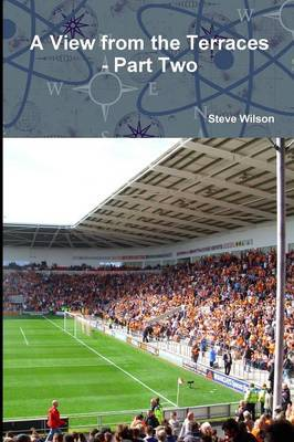 A View from the Terraces - Part Two - 1998-99 to 2014-15 by Steve Wilson image