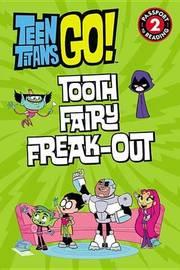 Teen Titans Go!: Tooth Fairy Freak-Out by Jennifer Fox