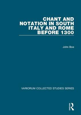 Chant and Notation in South Italy and Rome before 1300 by John Boe