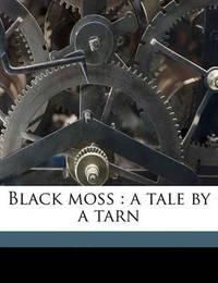 Black Moss: A Tale by a Tarn by Arthur Robins