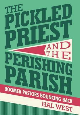 The Pickled Priest and the Perishing Parish by Hal West