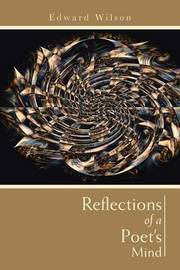 Reflections of a Poet's Mind by Edward Wilson