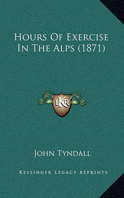 Hours of Exercise in the Alps (1871) by John Tyndall