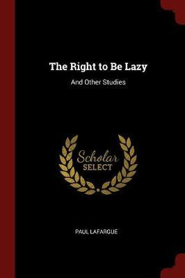 The Right to Be Lazy by Paul Lafargue image