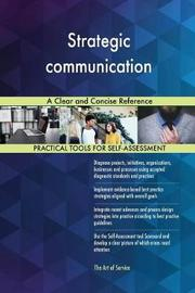 Strategic Communication a Clear and Concise Reference by Gerardus Blokdyk