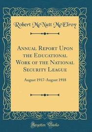 Annual Report Upon the Educational Work of the National Security League by Robert McNutt McElroy