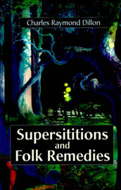 Superstitions and Folk Remedies by Charles , Raymond Dillon image
