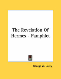 The Revelation of Hermes - Pamphlet by George W Carey