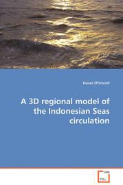 A 3D Regional Model of the Indonesian Seas Circulation by Kieran O'Driscoll