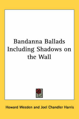Bandanna Ballads Including Shadows on the Wall by Howard Weeden