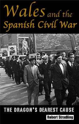 Wales and the Spanish Civil War by Robert Stradling