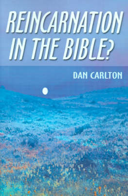 Reincarnation in the Bible? by Dan Carlton